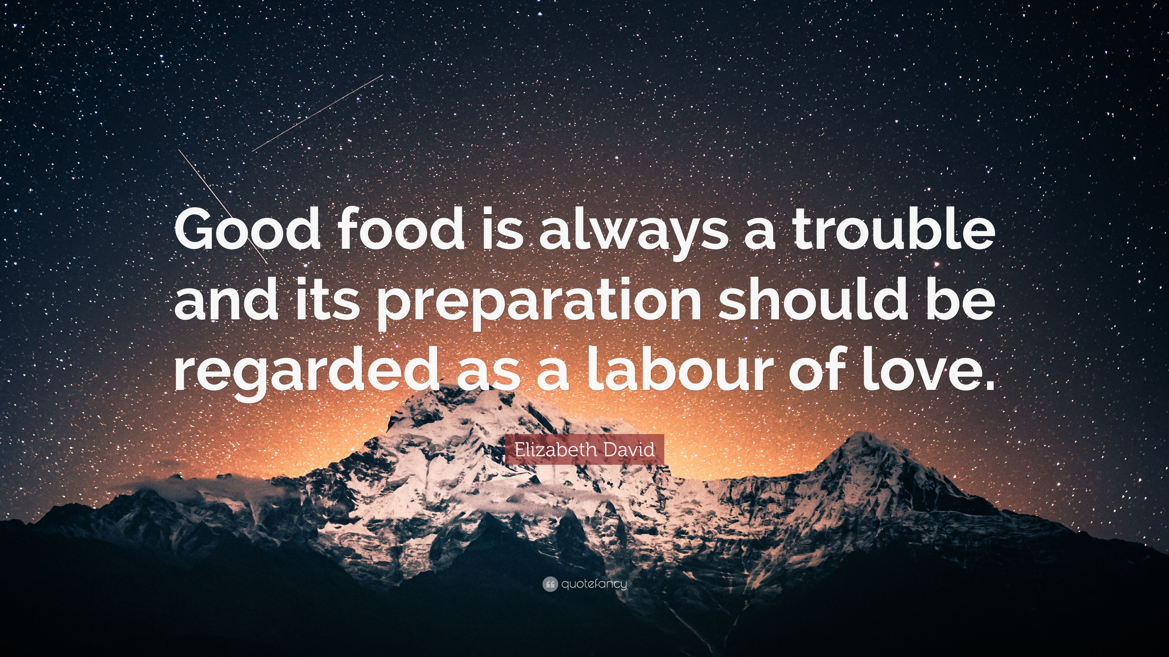4581183-Elizabeth-David-Quote-Good-food-is-always-a-trouble-and-its.jpg